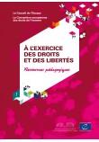 """Ressources pédagogiques """"La Convention européenne des Droits de l'Homme - A l'exercice des droits et des libertés"""""""
