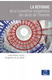 La réforme de la Convention européenne des droits de l'homme - Interlaken, İzmir, Brighton et au-delà – Une compilation d'instruments et de textes relatifs à la réforme actuelle de la CEDH