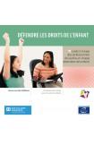 Défendre les droits de l'enfant - Guide à l'usage des professionnels de la prise en charge alternative des enfants