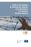 Étude sur les pratiques de rétention des migrants et les alternatives à la rétention d'enfants migrants