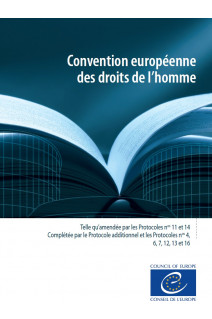 Convention européenne des droits de l'homme Telle qu'amendée par les Protocoles nos 11 et 14 Complétée par le Protocole additionnel et les Protocoles nos 4, 6, 7, 12, 13 et 16