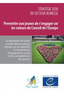 Stratégie 2030 du secteur jeunesse - Permettre aux jeunes de s'engager sur les valeurs du Conseil de l'Europe - Document d'information